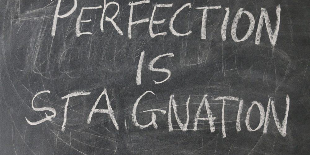 Perfectie is stagnatie